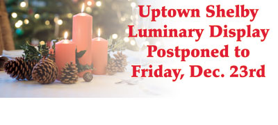 UPTOWN SHELBY LUMINARY DISPLAY IS DECEMBER 23